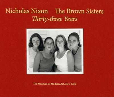 Nicholas Nixon: The Brown Sisters. Thirty-Three Years by Peter Galassi
