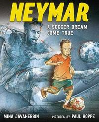 Neymar: A Soccer Dream Come True by Mina Javaherbin