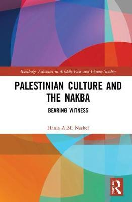 Palestinian Culture and the Nakba by Hania A.M. Nashef image