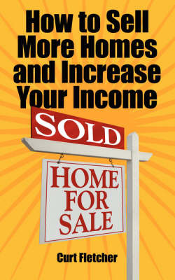 How to Sell More Homes and Increase Your Income by Curt Fletcher image