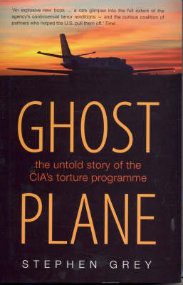 Ghost Plane: The Untold Story of the CIA's Secret Rendition Programme by Stephen Grey