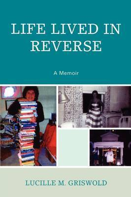 Life Lived in Reverse by Lucille M Griswold