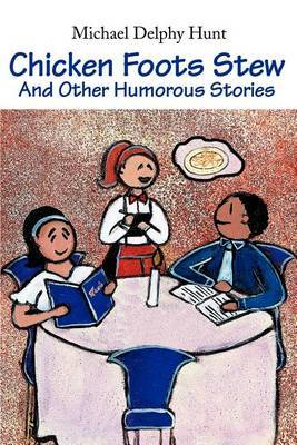 Chicken Foots Stew: And Other Humorous Stories by Michael D. Hunt