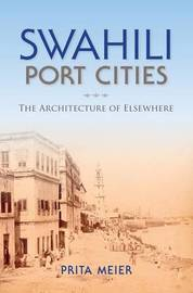 Swahili Port Cities by Prita Meier