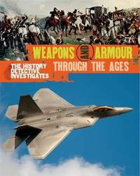 The History Detective Investigates: Weapons & Armour Through Ages by Philip Parker
