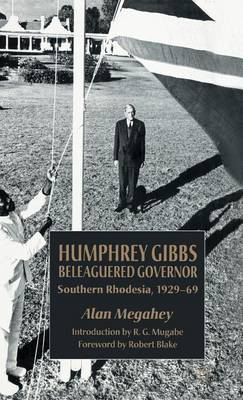 Humphrey Gibbs, Beleaguered Governor by Alan J. Megahey image