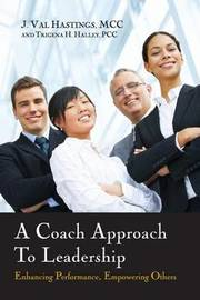 A Coach Approach to Leadership by J Val Hastings