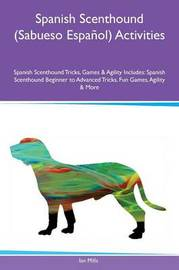 Spanish Scenthound (Sabueso Espa�ol) Activities Spanish Scenthound Tricks, Games & Agility Includes by Ian Mills