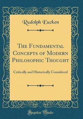 The Fundamental Concepts of Modern Philosophic Thought by Rudolph Eucken