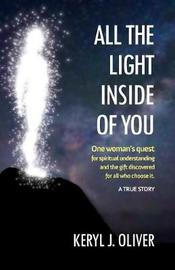 All the Light Inside of You by Keryl J Oliver