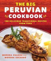 The Big Peruvian Cookbook by Morena Cuadra