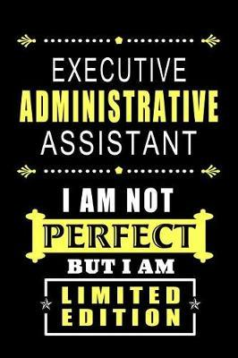 Executive Administrative Assistant - I am not Perfect But I am Limited Edition. by Workplace Hearts Wonders
