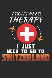 I Don't Need Therapy I Just Need To Go To Switzerland by Maximus Designs image