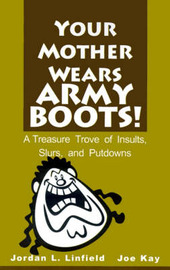 Your Mother Wears Army Boots!: A Treasure Trove of Insults, Slurs and Putdowns by Jordan L. Linfield image