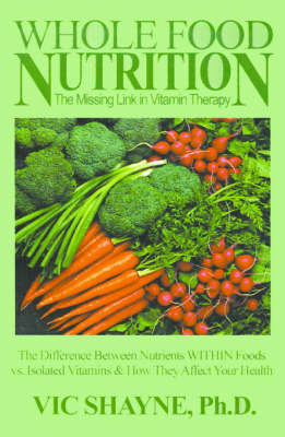 Whole Food Nutrition: The Missing Link in Vitamin Therapy by Vic Shayne image