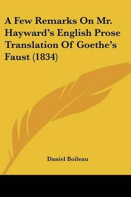 A Few Remarks On Mr. Hayward's English Prose Translation Of Goethe's Faust (1834) by Daniel Boileau image
