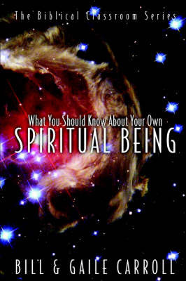 What You Should Know about Your Own Spiritual Being by Bill Carroll