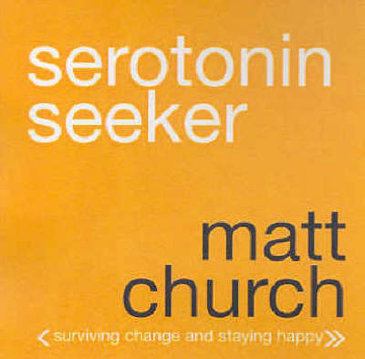Serotonin Seekers: Surviving Change and Staying Happy by Matt Church