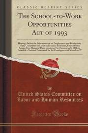 The School-To-Work Opportunities Act of 1993 by United States Committee on La Resources