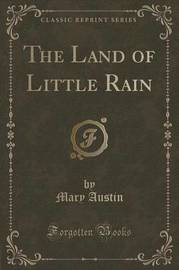 The Land of Little Rain (Classic Reprint) by Mary Austin