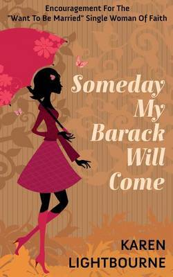 Someday My Barack Will Come: Encouragement for the Want-To-Be-Married Woman of Faith by Karen Lightbourne image