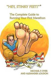 """Hey, Stinky Feet!"" the Complete Guide to Running Your First Marathon by Michael, P. Dyer image"