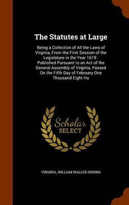 The Statutes at Large by . Virginia