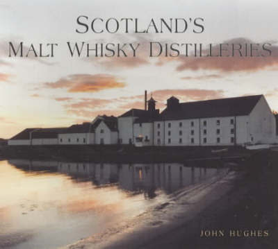 Scotland's Malt Whisky Distilleries by John Hughes