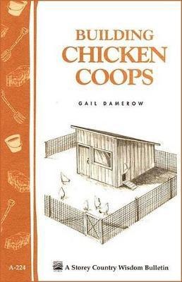 Building Chicken Coops: Storey's Country Wisdom Bulletin A.224 by Gail Damerow