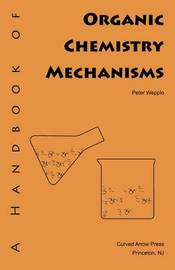 A Handbook of Organic Chemistry Mechanisms by Peter Wepplo