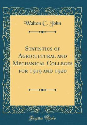 Statistics of Agricultural and Mechanical Colleges for 1919 and 1920 (Classic Reprint) by Walton C John