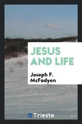 Jesus and Life by Joseph F McFadyen