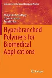 Hyperbranched Polymers for Biomedical Applications by Abhijit Bandyopadhyay