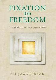 Fixation to Freedom by Eli Jaxon-Bear