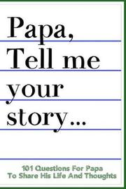 Papa Tell Me Your Story 101 Questions For Your Papa To Share His Life And Thoughts by Linda Fachinni
