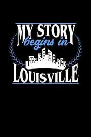 My Story Begins in Louisville by Dennex Publishing image