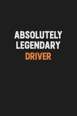 Absolutely Legendary Driver by Camila Cooper