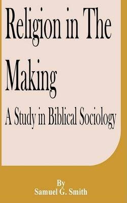 Religion in the Making: A Study in Biblical Sociology by Samuel G.Smith image