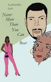 Never More Than You Can Bear by LaShaundra Seale image