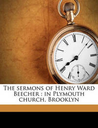 The Sermons of Henry Ward Beecher: In Plymouth Church, Brooklyn Volume V.1 by Henry Ward Beecher