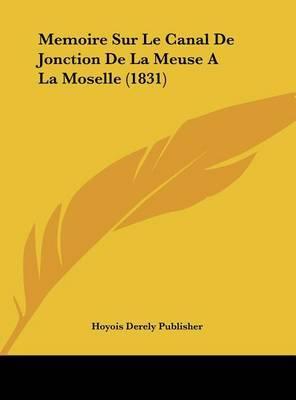 Memoire Sur Le Canal de Jonction de La Meuse a la Moselle (1831) by Derely Publisher Hoyois Derely Publisher image