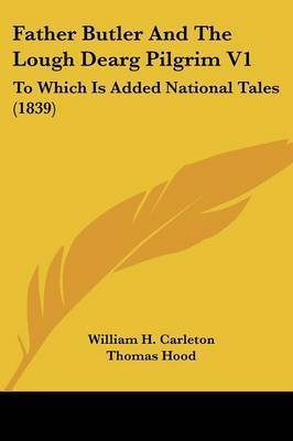 Father Butler And The Lough Dearg Pilgrim V1: To Which Is Added National Tales (1839) by William H Carleton