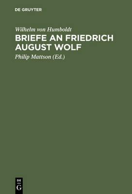 Briefe an Friedrich August Wolf by Wilhelm Von Humboldt