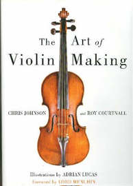 The Art of Violin Making by Chris Johnson