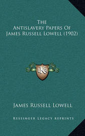 The Antislavery Papers of James Russell Lowell (1902) by James Russell Lowell