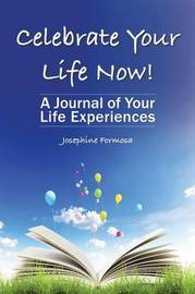 Celebrate Your Life Now! by Josephine Formosa