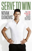 Serve to Win: The 14-day Gluten-free Plan for Physical and Mental Excellence by Novak Djokovic