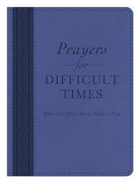 Prayers for Difficult Times by Compiled by Barbour Staff