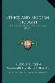 Ethics and Modern Thought Ethics and Modern Thought: A Theory of Their Relations (1913) a Theory of Their Relations (1913) by Rudolf Eucken