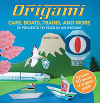 Origami Cars, Boats, Trains and more by Mari Ono